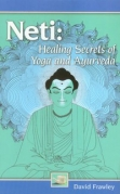 Neti: Healing Secrets of Yoga and Ayurveda by David Frawley
