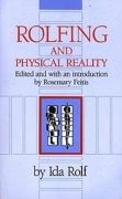 Rolfing and Physical Reality by Ida P. Rolf