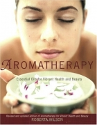 Aromatherapy: Essential Oils for Vibrant Health and Beauty